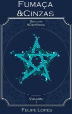 Bruxos&Demônios - Fumaça&Cinzas, volume I by FehLopes