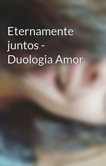 Eternamente juntos - Duologia Amor