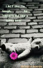I Act Like I'm Tough, He Treats Me Like A Teddy Bear by friendofstrangers