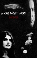 Always Doesn't Mean Forever (Severus Snape) by GisselleHill