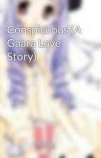 Conspicuous (A Gaara Love Story) by michi42355
