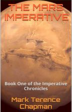 The Mars Imperative (Book One of The Imperative Chronicles) by MarkTerenceChapman