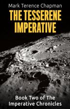The Tesserene Imperative (Book Two of The Imperative Chronicles) by MarkTerenceChapman