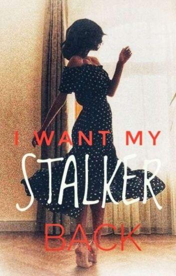 I Want My Stalker Back (completed)