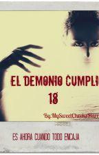 EL DEMONIO CUMPLIÓ 18 by MySweetCheeksHarry