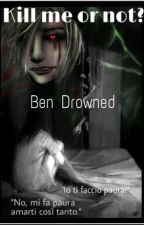 Kill me or not? || Ben Drowned by nixerixxata