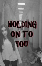 Holding on to you by fifthharmonyou
