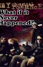 My Chemical Romance; What if it Never Happened? by SeizeTheButt