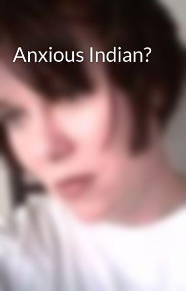 Anxious Indian? by BlackRosesMom