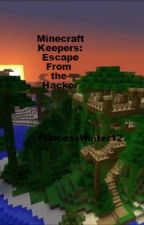 Mine Craft Keepers: Escape From the Hacker by PrincessWinter12