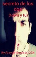 secreto de los dos (town y tu) by _luna_dark_16