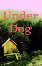 Under dog by __kayla23__