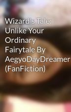 Wizard's Tale: Unlike Your Ordinary Fairytale By AegyoDayDreamer (FanFiction) by obreeee