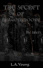 The Secrets of Dragonsmoore: The Takers. by SpydersStories
