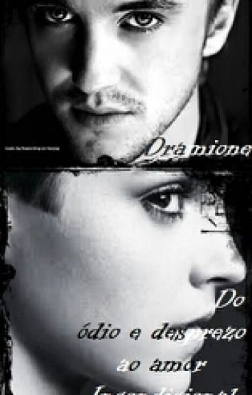Dramione - Do Odio E Desprezo Ao Amor Incondicional