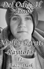 Del Odio Al Amor (Niall y Rayito) by -Rayito13-