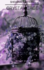 Crystal Cage. by Shelenawriters