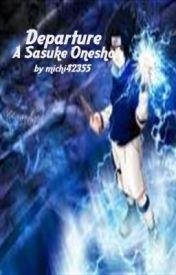 Departure (A Sasuke Oneshot) by michi42355