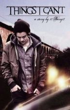 Things I can't [Harry Styles FF] by 17Berry17