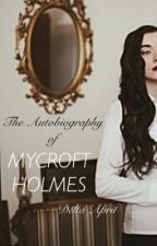 The Autobiography of Mycroft Holmes by heyimdelta