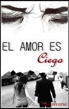 El Amor es Ciego  by thisisvane