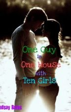 One Guy in One House with Ten Girls by BetweenTheLines