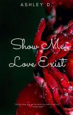 Show Me Love Exist by ShashouAshley