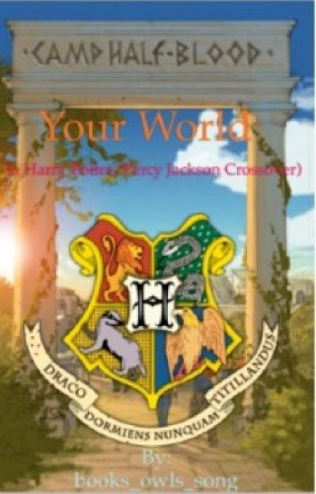 Your World (a Harry Potter/Percy Jackson Crossover)