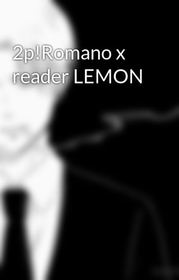 2p!Romano x reader LEMON - Kms - Wattpad