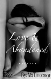 Loved and Abandoned by MsTattoos191