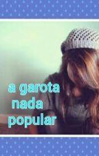 uma garota nada popular by GarotaStyles22