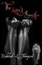 The Luna's Sacrifice ~ BOOK 2 (COMPLETED) by rebekahlthompson