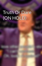 Truth Or Dare (ON HOLD) by Ruth_JayBirdxx
