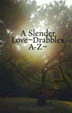 A Slender Love~Drabbles A-Z~ by 8JustEnjoyLife8