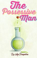 The Possessive Man by Ann_Panganiban