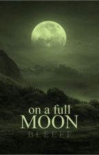 On a Full Moon by beeeef