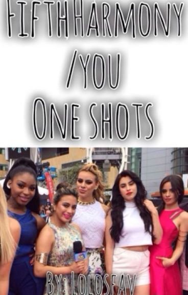 Fifth Harmony/You One Shots