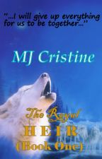 The Royal Heir (Book One) by MJ_Cristine