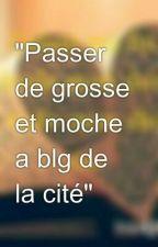 """""""Passer de grosse et moche a blg de la cité"""" by atoumakante"""