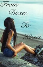 From Disses To Kisses by this1girl23