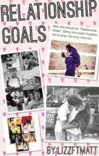 Relationship Goals by LizzftMatt