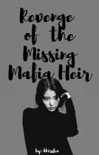 Revenge of the Missing Mafia Heir by khirsss_10