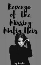 Revenge of the Missing Mafia Heir by _khirsten_