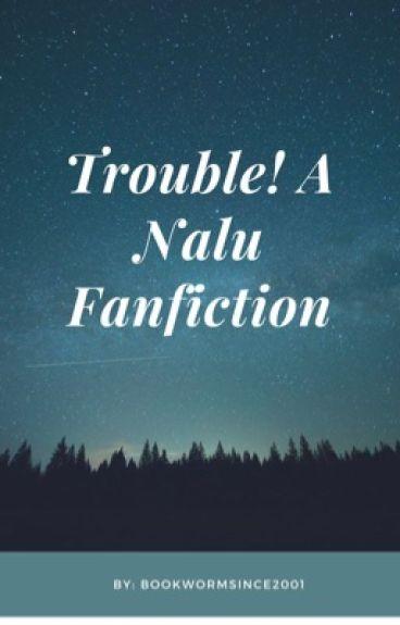 Trouble! A Nalu Fanfiction