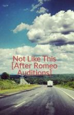 Not Like This [After Romeo] by ThatGirlRosa