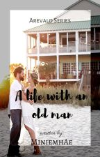 A life with an old Man [COMPLETED] by miniemhAe