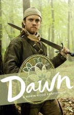 Dawn (BBC Robin Hood Fanfic) by limegreengummiebears