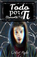 Todo por ti [Zarcort y tu] by AriiRodri