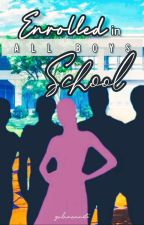 Enrolled In All Boys School by angeeelatin