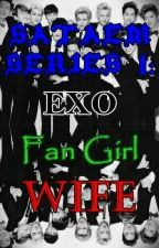 SATAEM SERIES 1: EXO Fan Girl Wife (1) ✔ by lizadrienne